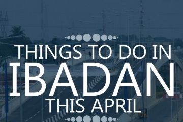 Things to do In Ibadan this April
